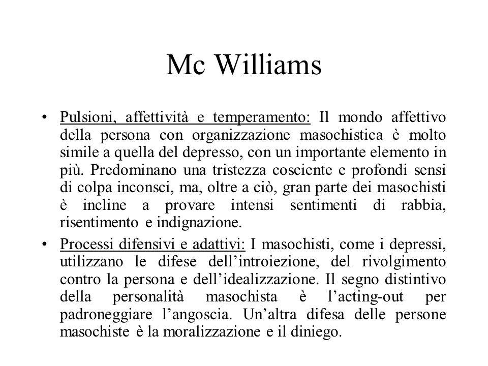 Mc Williams Le relazioni oggettuali: Di solito la storia di un masochista suona molto simile a quella di un depresso, ma è stata così devastante da spingere il bambino a rinunciare allidea di essere amato.