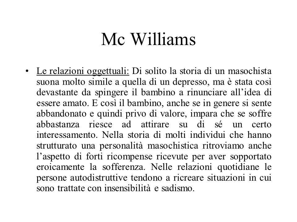 Mc Williams Le relazioni oggettuali: Di solito la storia di un masochista suona molto simile a quella di un depresso, ma è stata così devastante da sp