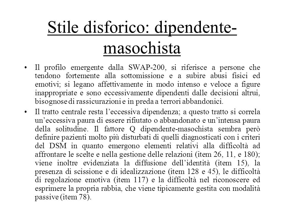 Stile disforico: dipendente- masochista Il profilo emergente dalla SWAP-200, si riferisce a persone che tendono fortemente alla sottomissione e a subi