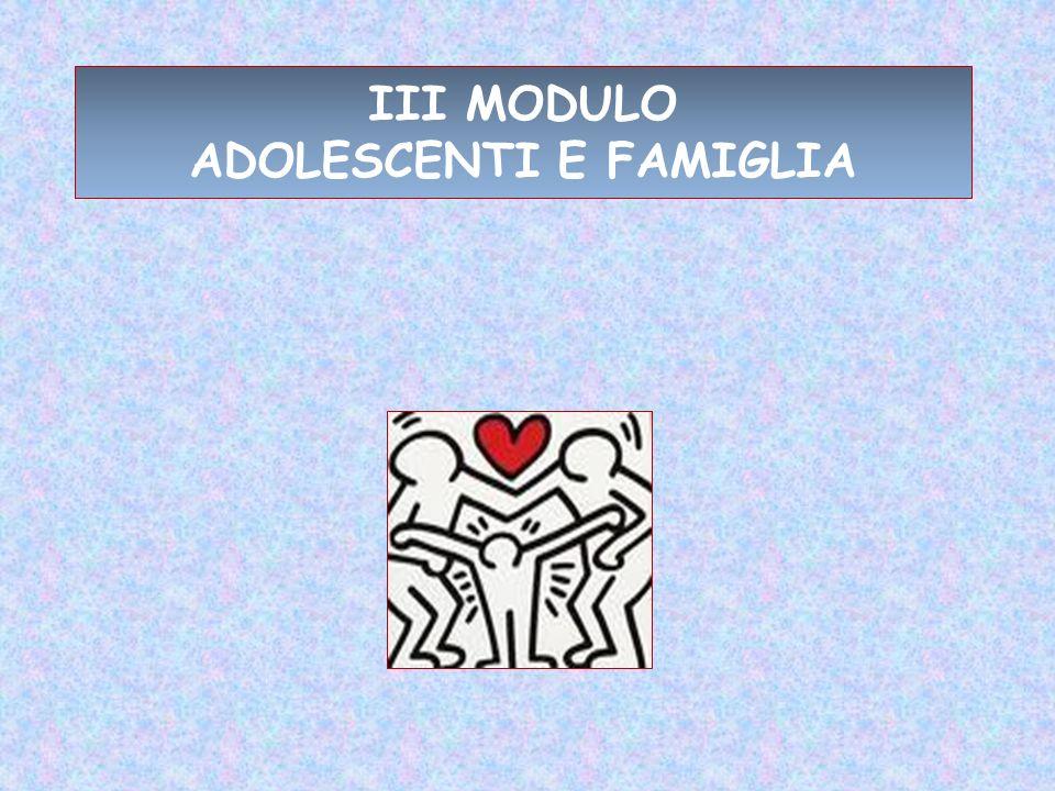 III MODULO ADOLESCENTI E FAMIGLIA