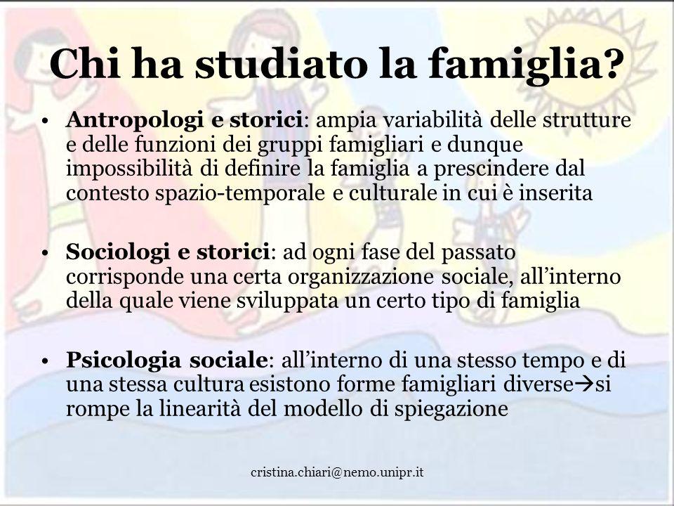 cristina.chiari@nemo.unipr.it Chi ha studiato la famiglia? Antropologi e storici: ampia variabilità delle strutture e delle funzioni dei gruppi famigl