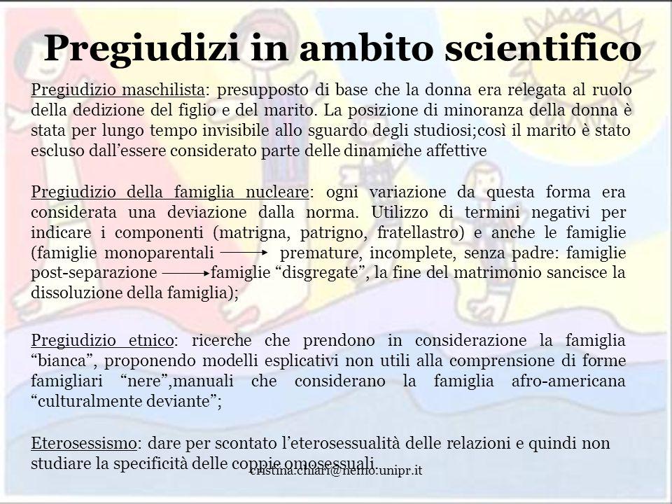 cristina.chiari@nemo.unipr.it Pregiudizi in ambito scientifico Pregiudizio maschilista: presupposto di base che la donna era relegata al ruolo della d