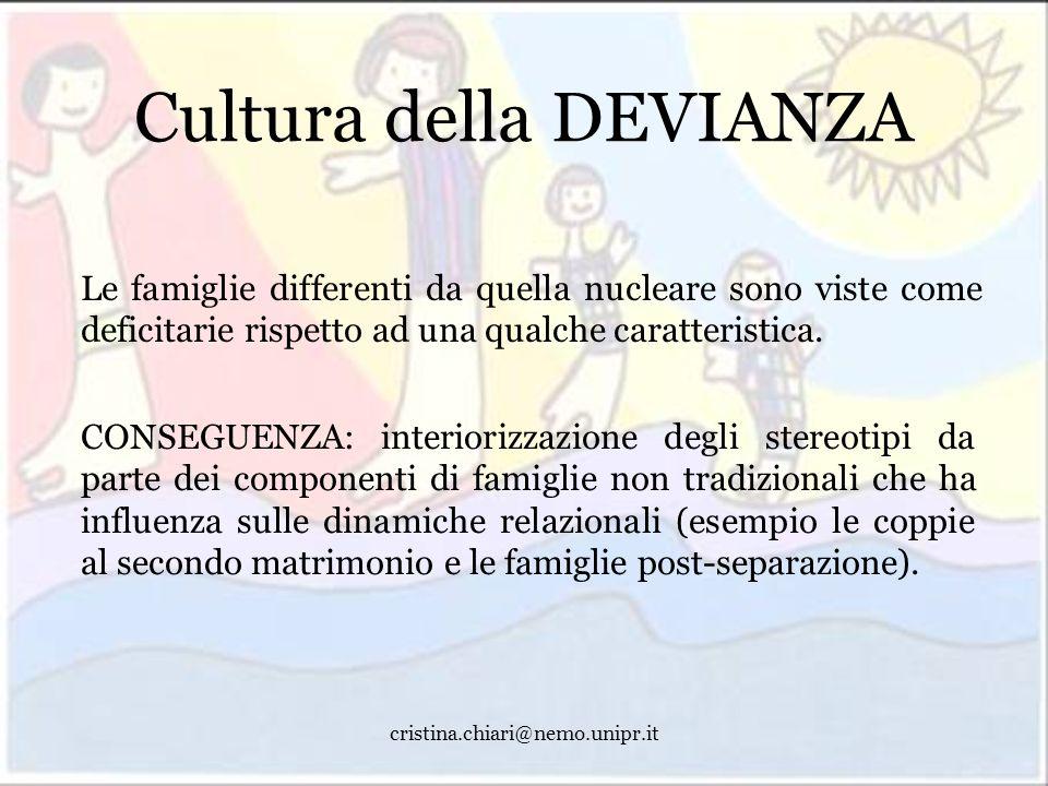 cristina.chiari@nemo.unipr.it Cultura della DEVIANZA Le famiglie differenti da quella nucleare sono viste come deficitarie rispetto ad una qualche car