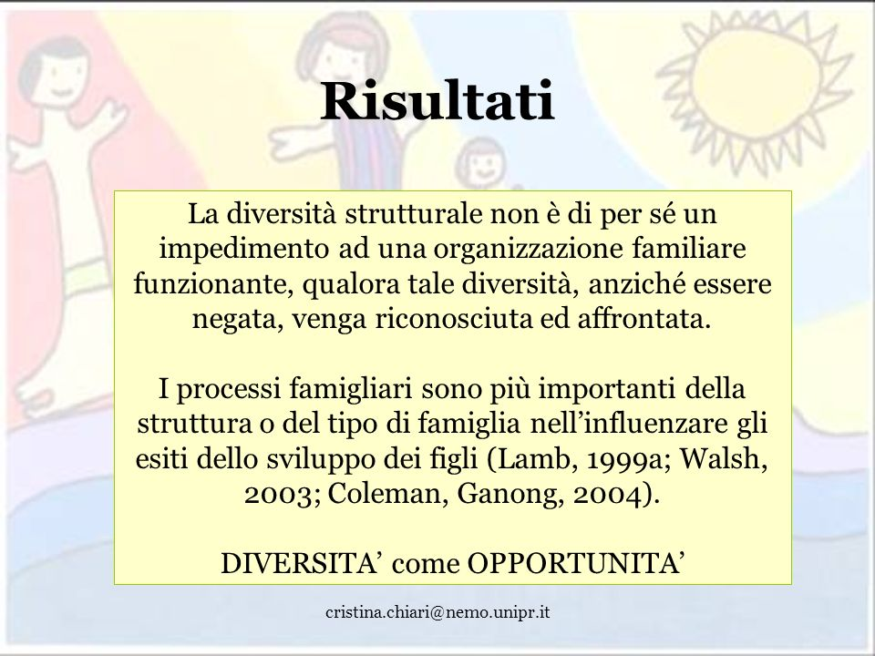 cristina.chiari@nemo.unipr.it Risultati La diversità strutturale non è di per sé un impedimento ad una organizzazione familiare funzionante, qualora t