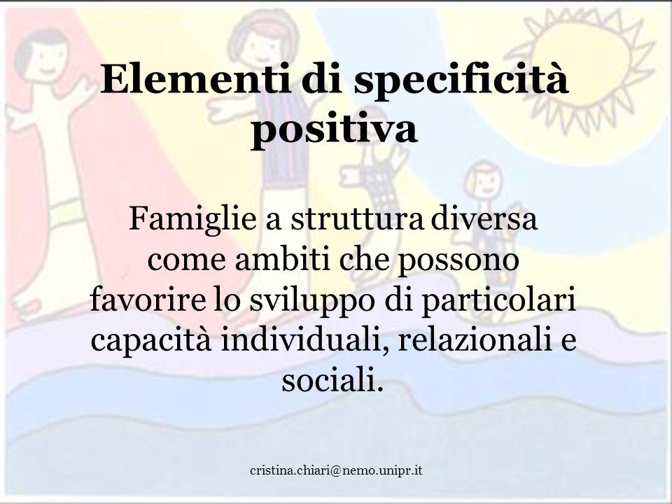 cristina.chiari@nemo.unipr.it Elementi di specificità positiva Famiglie a struttura diversa come ambiti che possono favorire lo sviluppo di particolar