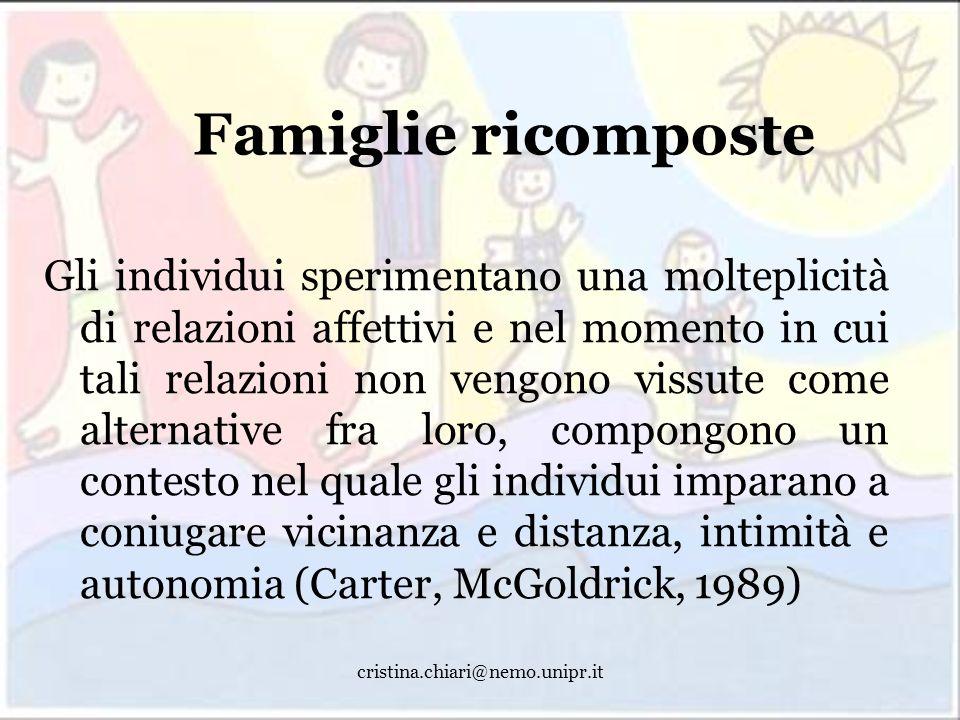 cristina.chiari@nemo.unipr.it Famiglie ricomposte Gli individui sperimentano una molteplicità di relazioni affettivi e nel momento in cui tali relazio