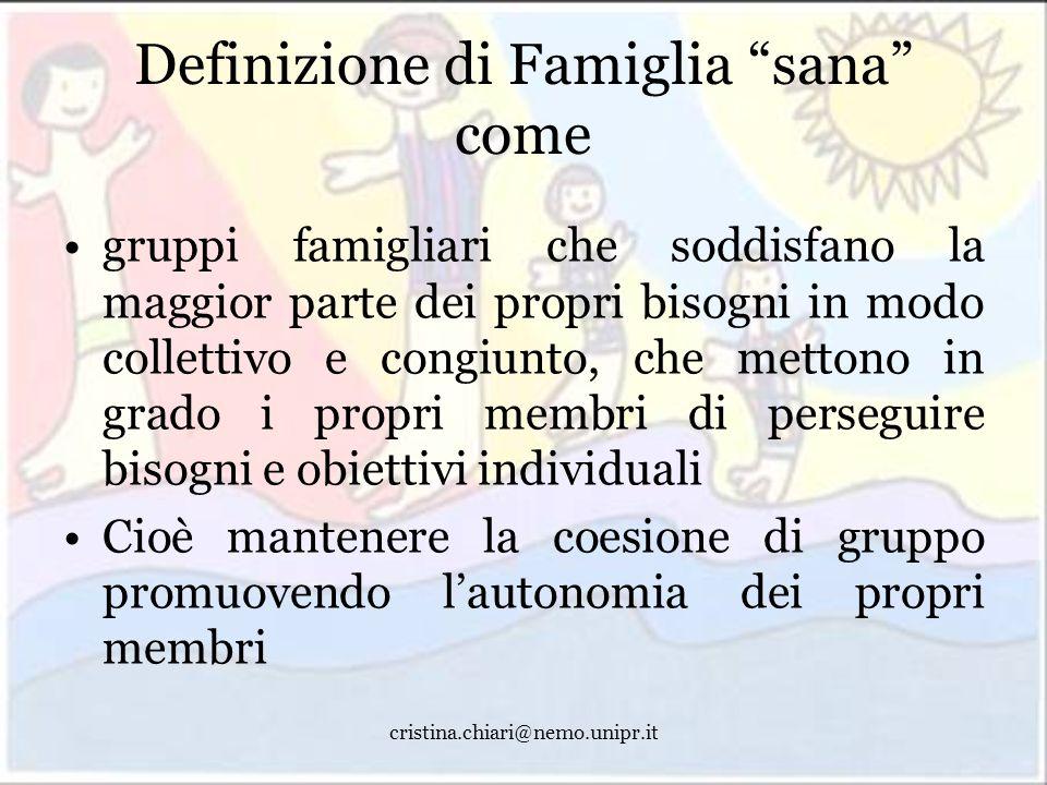 cristina.chiari@nemo.unipr.it Definizione di Famiglia sana come gruppi famigliari che soddisfano la maggior parte dei propri bisogni in modo collettiv