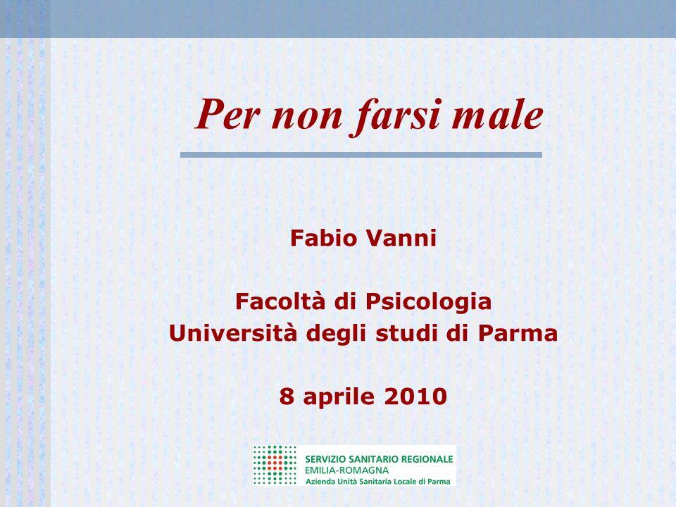 Per non farsi male Fabio Vanni Facoltà di Psicologia Università degli studi di Parma 8 aprile 2010