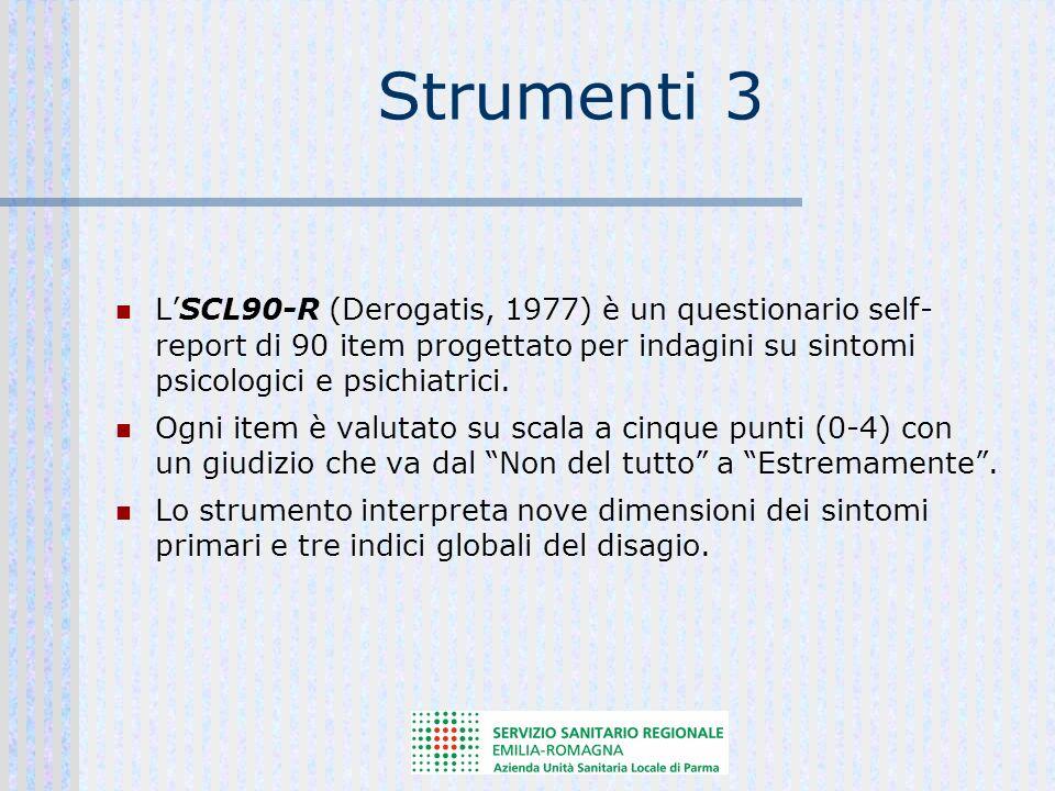 Strumenti 3 LSCL90-R (Derogatis, 1977) è un questionario self- report di 90 item progettato per indagini su sintomi psicologici e psichiatrici.