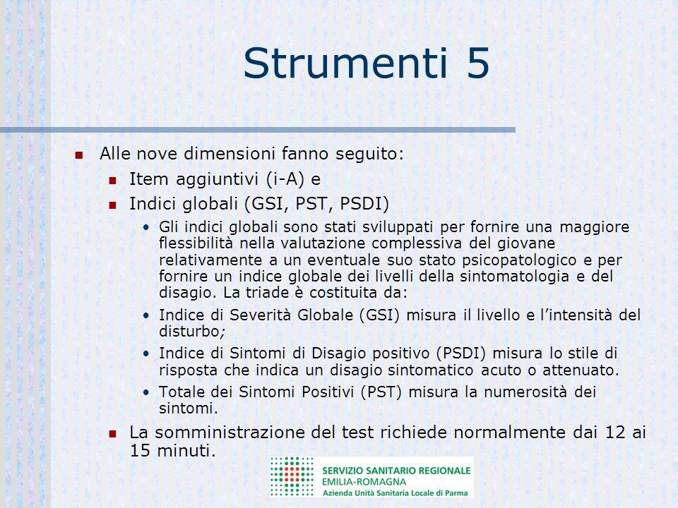Strumenti 5 Alle nove dimensioni fanno seguito: Item aggiuntivi (i-A) e Indici globali (GSI, PST, PSDI) Gli indici globali sono stati sviluppati per f