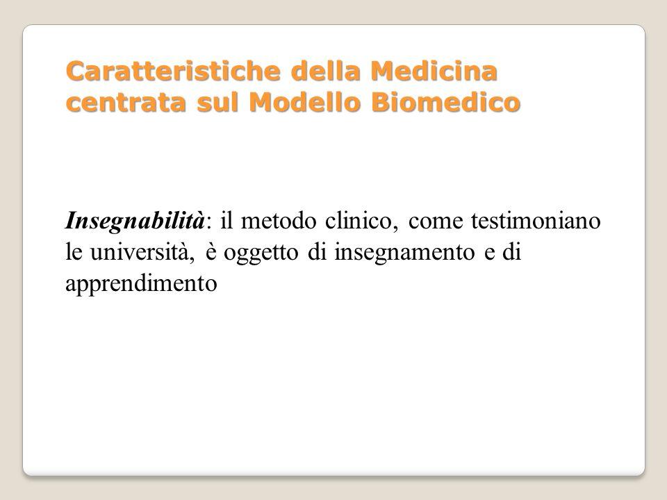 Insegnabilità: il metodo clinico, come testimoniano le università, è oggetto di insegnamento e di apprendimento Caratteristiche della Medicina centrat