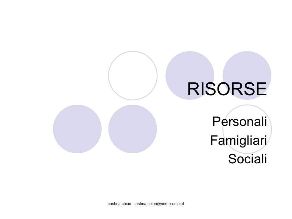 cristina chiari cristina.chiari@nemo.unipr.it RISORSE Personali Famigliari Sociali