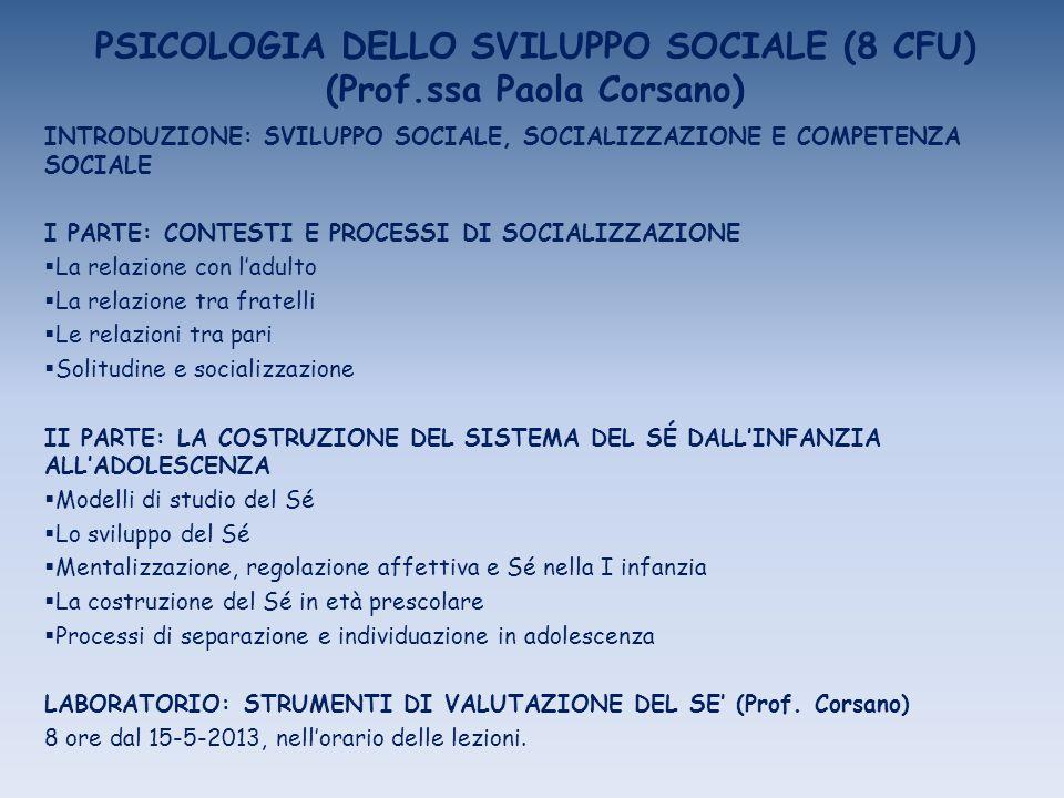 PSICOLOGIA DELLO SVILUPPO SOCIALE (8 CFU) (Prof.ssa Paola Corsano) INTRODUZIONE: SVILUPPO SOCIALE, SOCIALIZZAZIONE E COMPETENZA SOCIALE I PARTE: CONTE