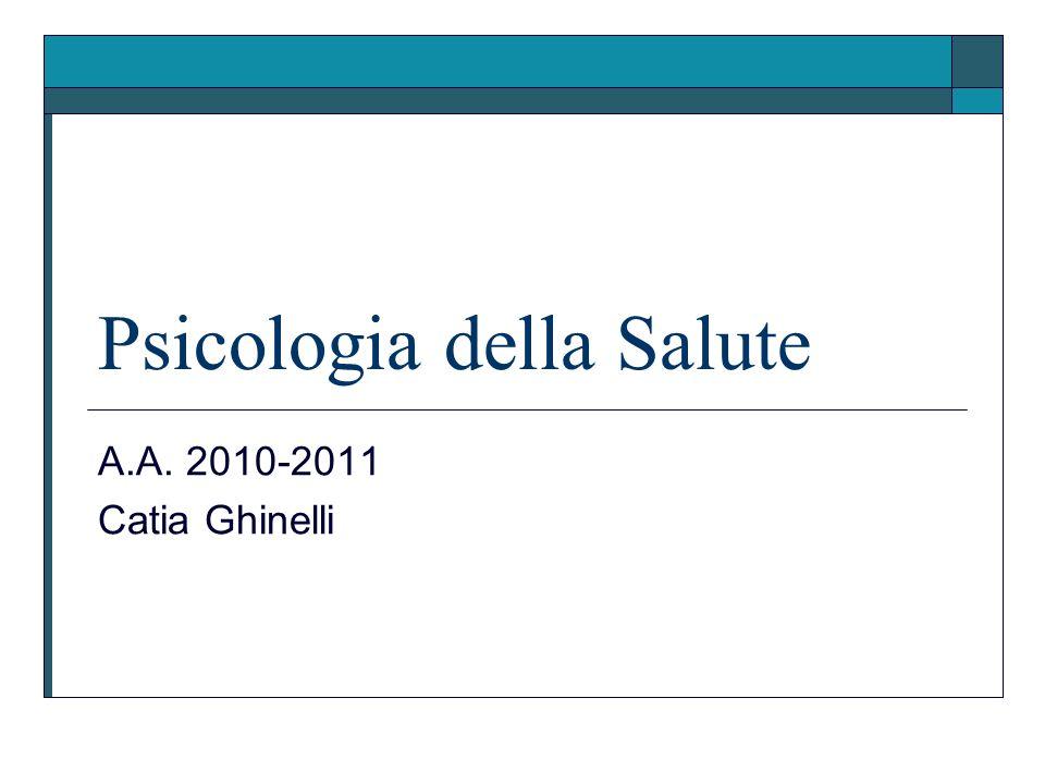 Psicologia della Salute A.A. 2010-2011 Catia Ghinelli