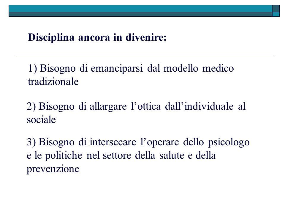 Disciplina ancora in divenire: 1) Bisogno di emanciparsi dal modello medico tradizionale 2) Bisogno di allargare lottica dallindividuale al sociale 3)