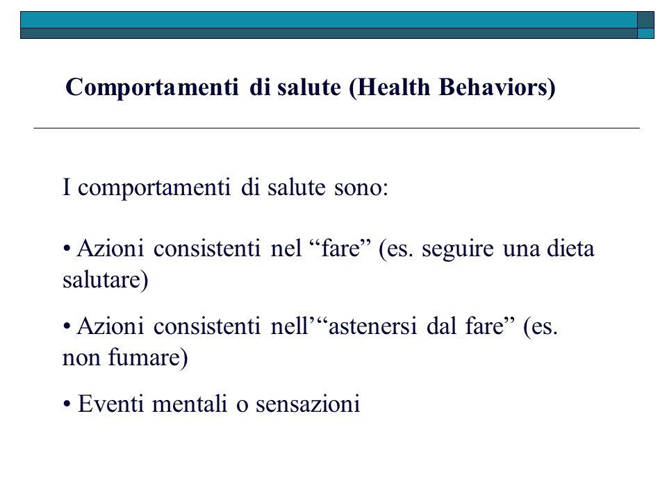 Comportamenti di salute (Health Behaviors) Azioni consistenti nel fare (es. seguire una dieta salutare) I comportamenti di salute sono: Azioni consist