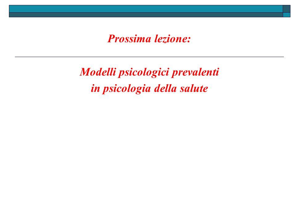 Prossima lezione: Modelli psicologici prevalenti in psicologia della salute