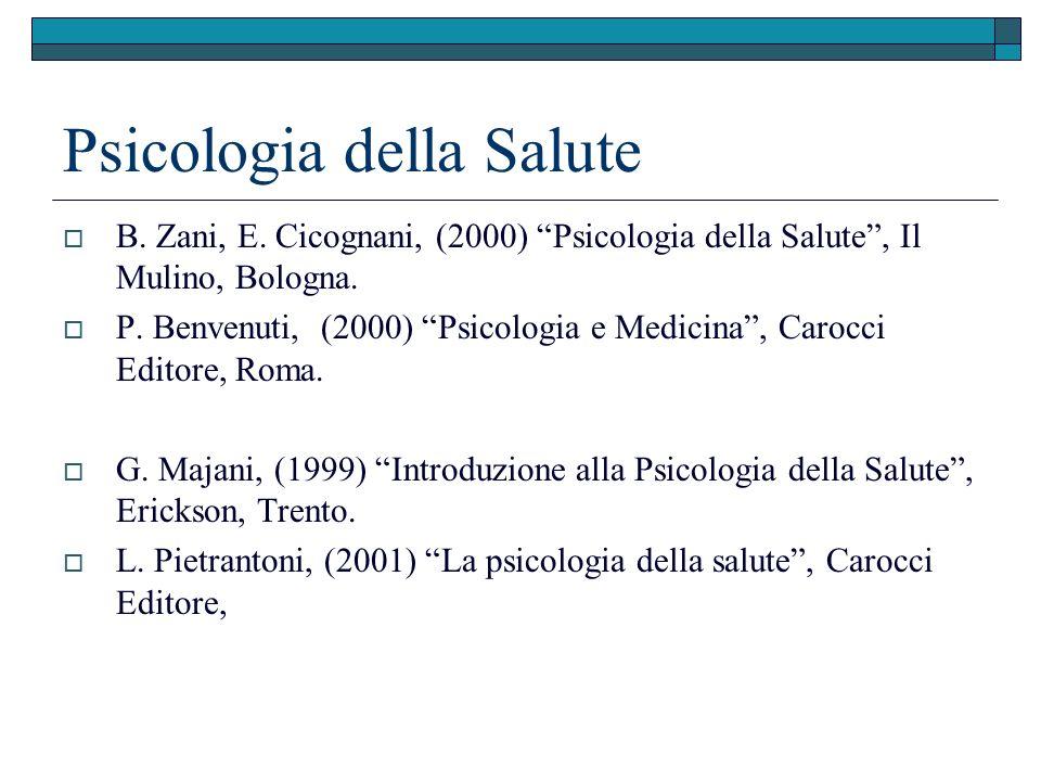 Psicologia della Salute B. Zani, E. Cicognani, (2000) Psicologia della Salute, Il Mulino, Bologna. P. Benvenuti, (2000) Psicologia e Medicina, Carocci