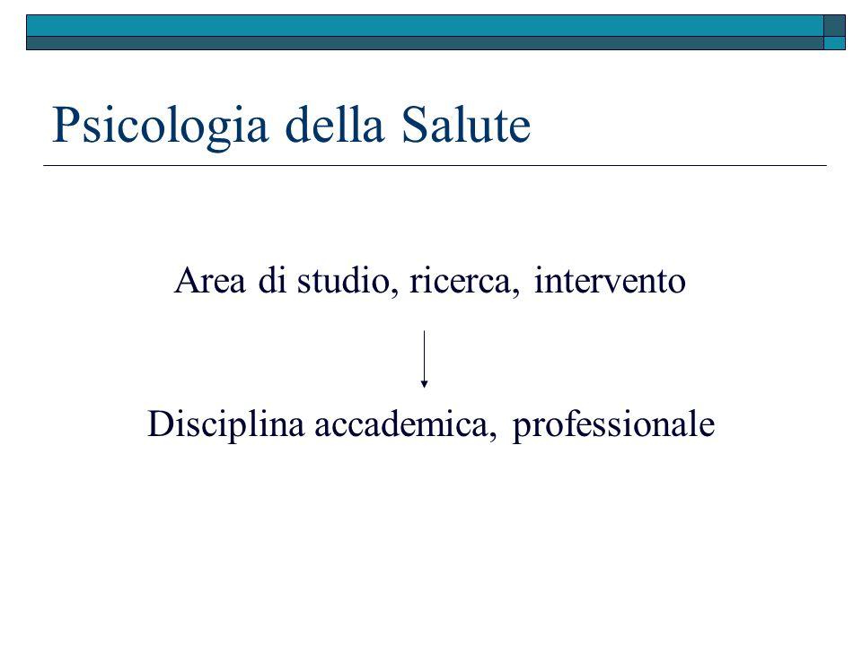 Disciplina accademica, professionale Area di studio, ricerca, intervento Psicologia della Salute