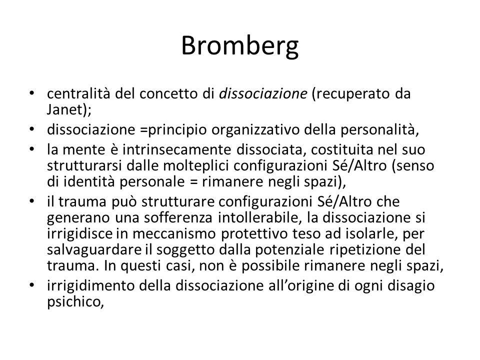 Bromberg centralità del concetto di dissociazione (recuperato da Janet); dissociazione =principio organizzativo della personalità, la mente è intrinse