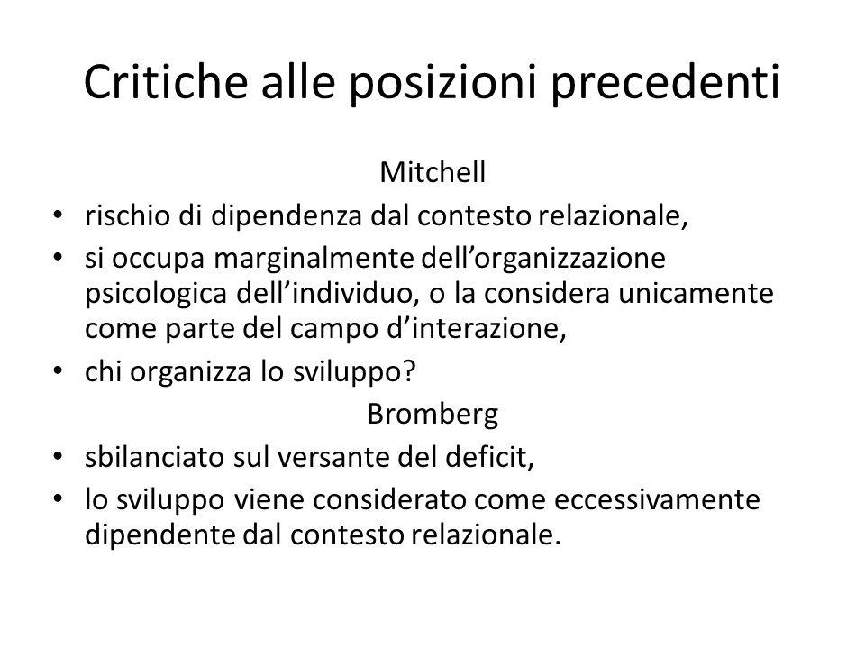 Critiche alle posizioni precedenti Mitchell rischio di dipendenza dal contesto relazionale, si occupa marginalmente dellorganizzazione psicologica del
