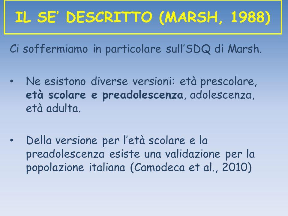 Ci soffermiamo in particolare sullSDQ di Marsh. Ne esistono diverse versioni: età prescolare, età scolare e preadolescenza, adolescenza, età adulta. D