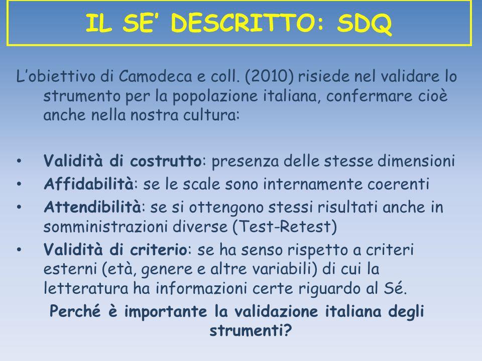 Lobiettivo di Camodeca e coll. (2010) risiede nel validare lo strumento per la popolazione italiana, confermare cioè anche nella nostra cultura: Valid
