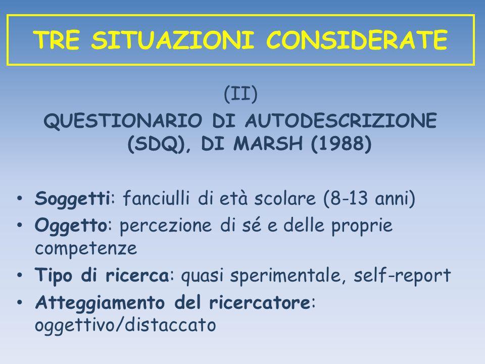 (II) QUESTIONARIO DI AUTODESCRIZIONE (SDQ), DI MARSH (1988) Soggetti: fanciulli di età scolare (8-13 anni) Oggetto: percezione di sé e delle proprie c