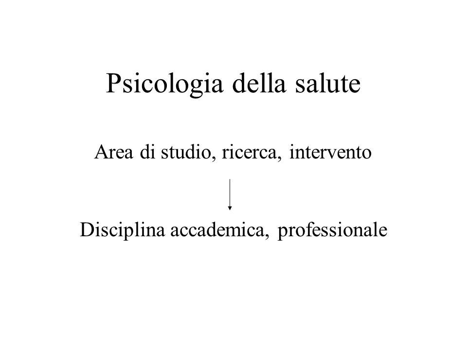Disciplina accademica, professionale Psicologia della salute Area di studio, ricerca, intervento