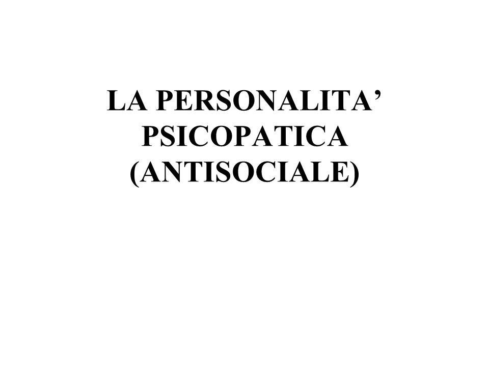 LA PERSONALITA PSICOPATICA (ANTISOCIALE)