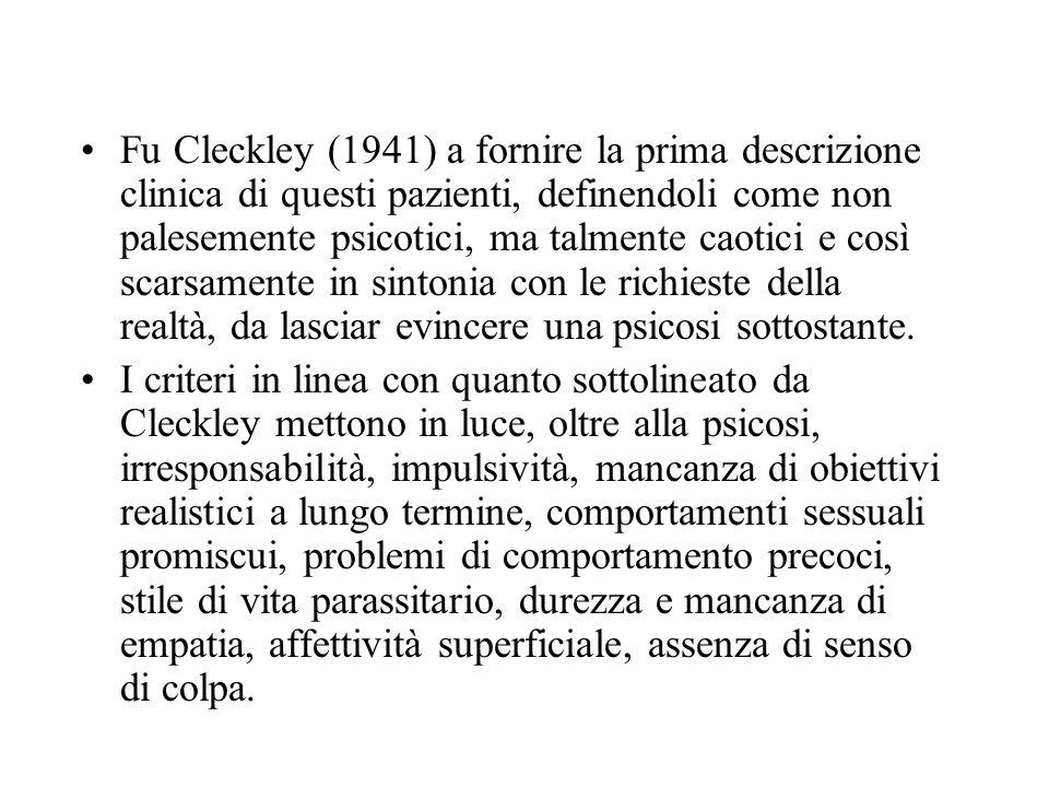 Fu Cleckley (1941) a fornire la prima descrizione clinica di questi pazienti, definendoli come non palesemente psicotici, ma talmente caotici e così s