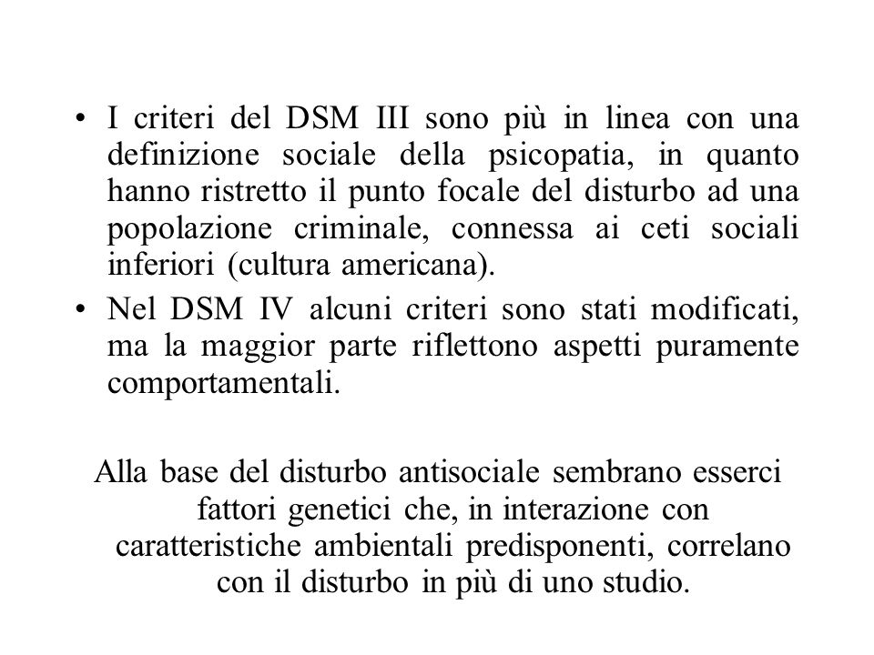 I criteri del DSM III sono più in linea con una definizione sociale della psicopatia, in quanto hanno ristretto il punto focale del disturbo ad una po