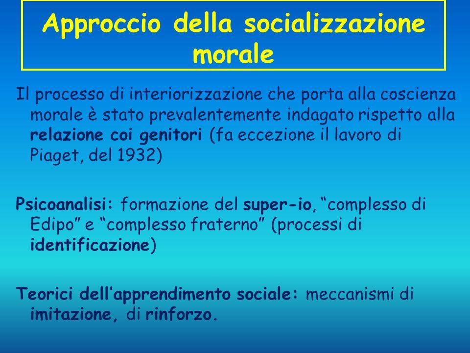 Approccio della socializzazione morale Il processo di interiorizzazione che porta alla coscienza morale è stato prevalentemente indagato rispetto alla