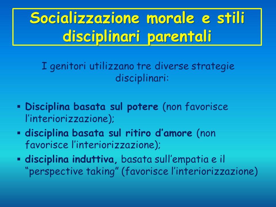 Socializzazione morale e stili disciplinari parentali I genitori utilizzano tre diverse strategie disciplinari: Disciplina basata sul potere (non favo