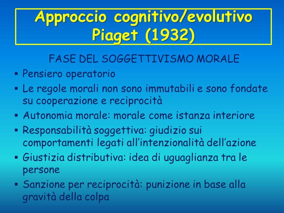 Approccio cognitivo/evolutivo Piaget (1932) FASE DEL SOGGETTIVISMO MORALE Pensiero operatorio Le regole morali non sono immutabili e sono fondate su c