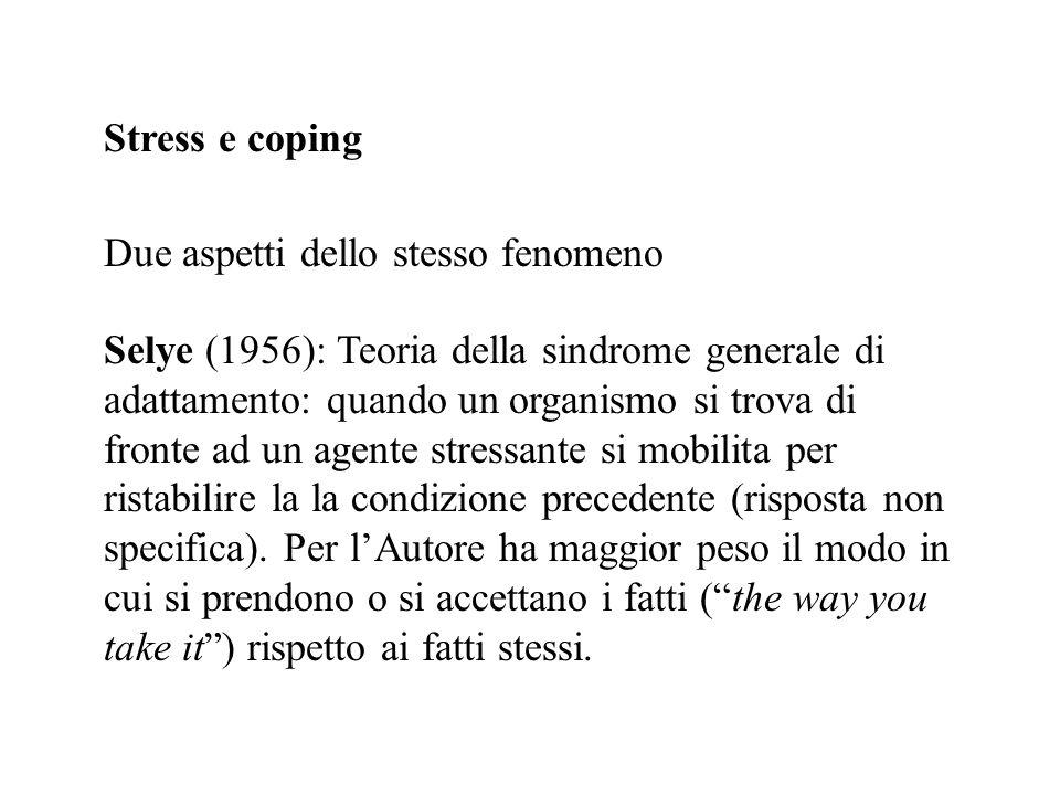 Stress e coping Due aspetti dello stesso fenomeno Selye (1956): Teoria della sindrome generale di adattamento: quando un organismo si trova di fronte