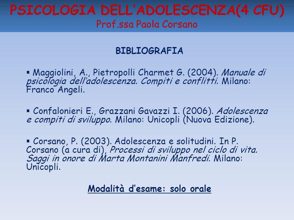 PSICOLOGIA DELLADOLESCENZA(4 CFU) Prof.ssa Paola Corsano BIBLIOGRAFIA Maggiolini, A., Pietropolli Charmet G. (2004). Manuale di psicologia delladolesc