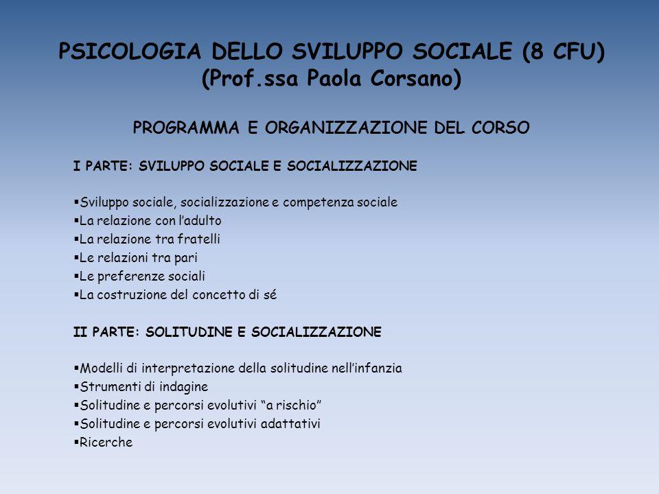 PSICOLOGIA DELLO SVILUPPO SOCIALE (8 CFU) (Prof.ssa Paola Corsano) PROGRAMMA E ORGANIZZAZIONE DEL CORSO I PARTE: SVILUPPO SOCIALE E SOCIALIZZAZIONE Sv