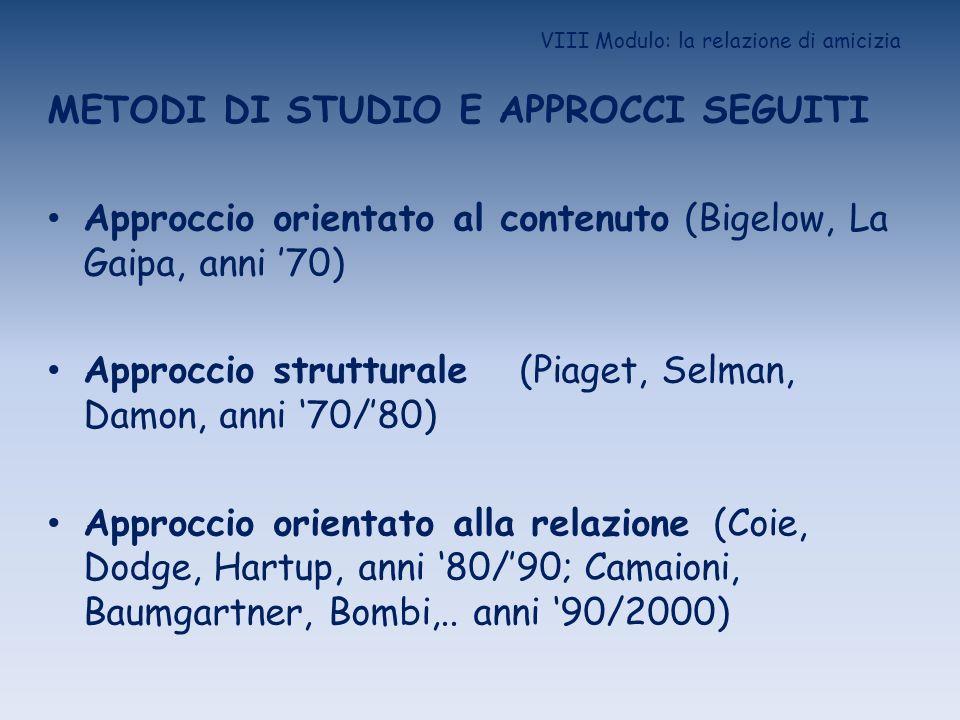 VIII Modulo: la relazione di amicizia METODI DI STUDIO E APPROCCI SEGUITI Approccio orientato al contenuto (Bigelow, La Gaipa, anni 70) Approccio stru
