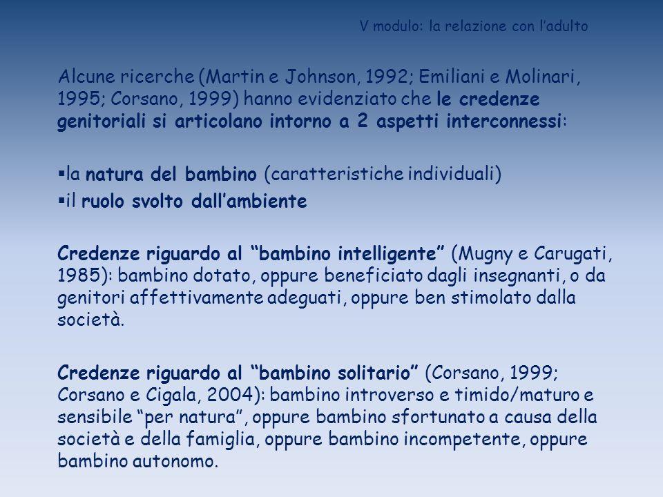 V modulo: la relazione con ladulto Alcune ricerche (Martin e Johnson, 1992; Emiliani e Molinari, 1995; Corsano, 1999) hanno evidenziato che le credenz