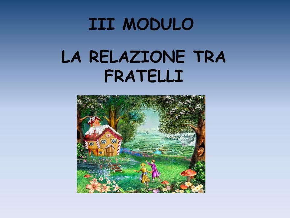 III MODULO LA RELAZIONE TRA FRATELLI