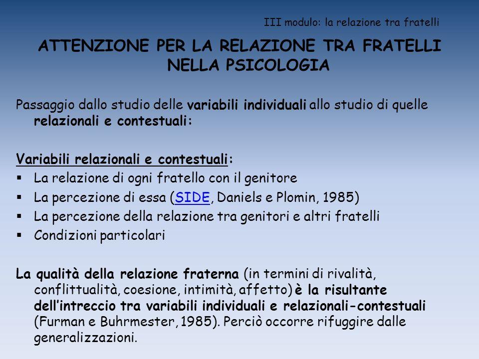 III modulo: la relazione tra fratelli ATTENZIONE PER LA RELAZIONE TRA FRATELLI NELLA PSICOLOGIA Passaggio dallo studio delle variabili individuali all