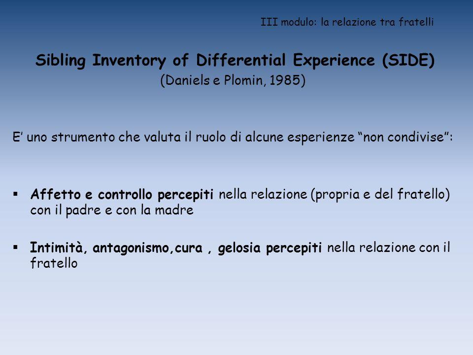 III modulo: la relazione tra fratelli Sibling Inventory of Differential Experience (SIDE) (Daniels e Plomin, 1985) E uno strumento che valuta il ruolo