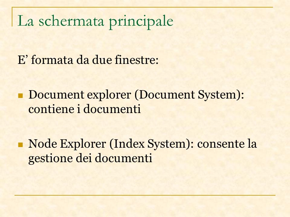 La schermata principale E formata da due finestre: Document explorer (Document System): contiene i documenti Node Explorer (Index System): consente la