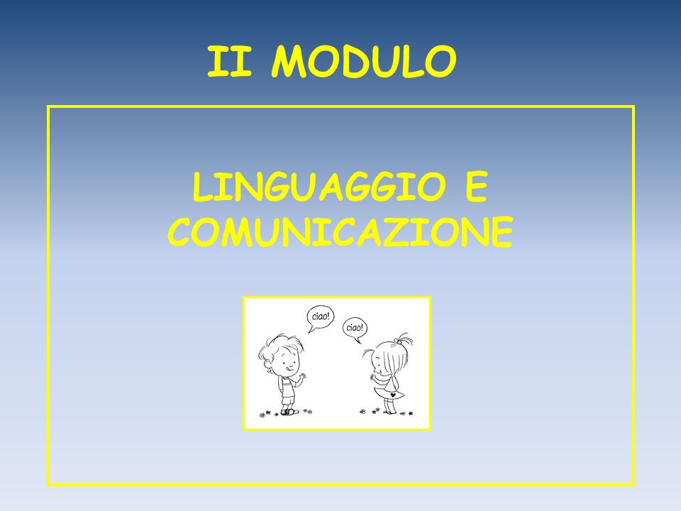 II MODULO LINGUAGGIO E COMUNICAZIONE