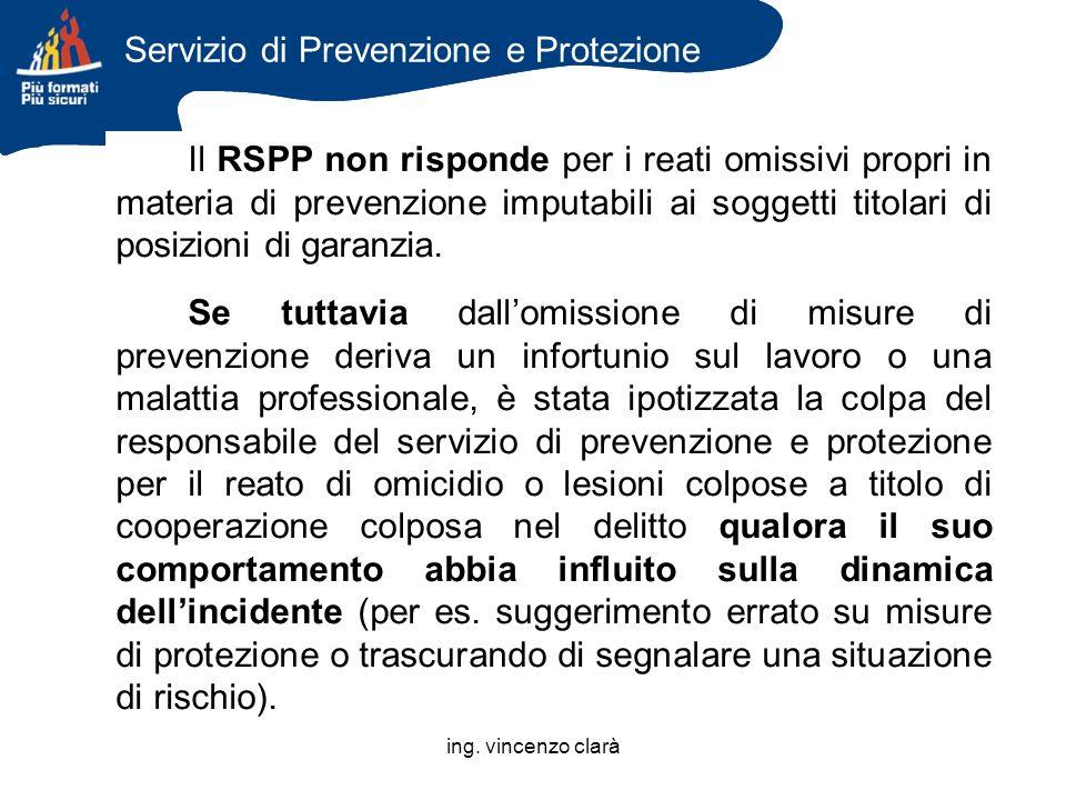 ing. vincenzo clarà Il RSPP non risponde per i reati omissivi propri in materia di prevenzione imputabili ai soggetti titolari di posizioni di garanzi