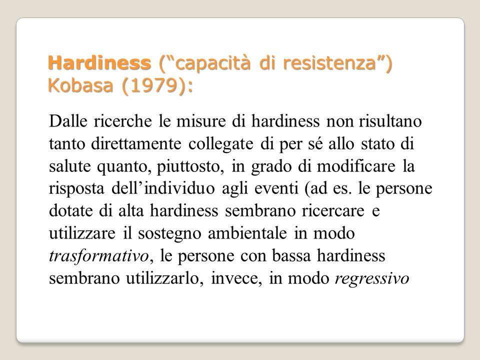 Hardiness (capacità di resistenza) Kobasa (1979): Dalle ricerche le misure di hardiness non risultano tanto direttamente collegate di per sé allo stat