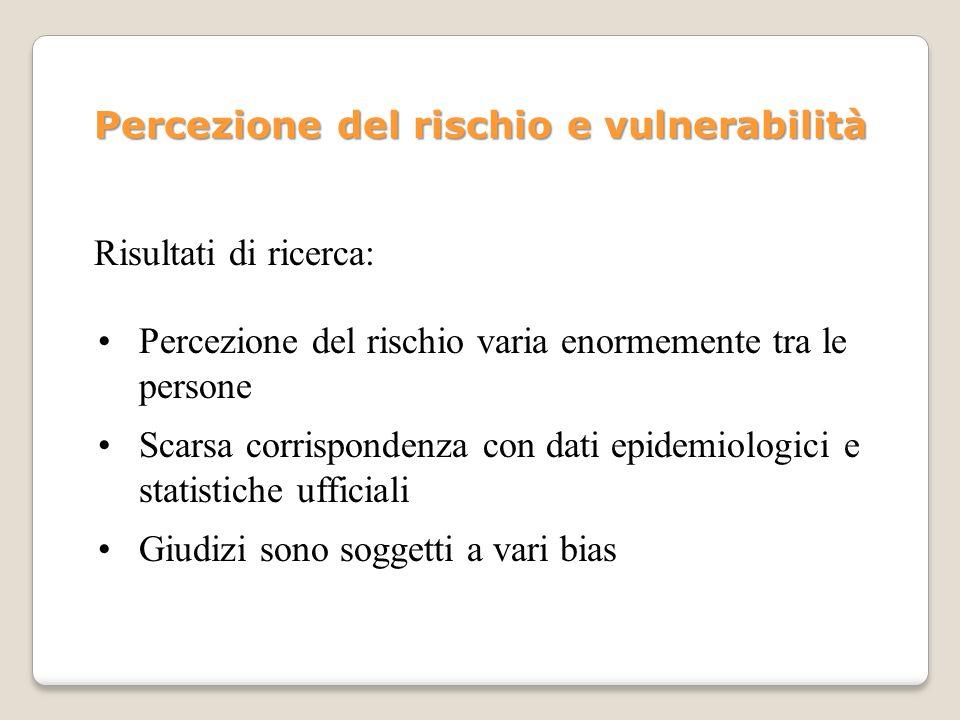 Percezione del rischio e vulnerabilità Risultati di ricerca: Percezione del rischio varia enormemente tra le persone Scarsa corrispondenza con dati ep
