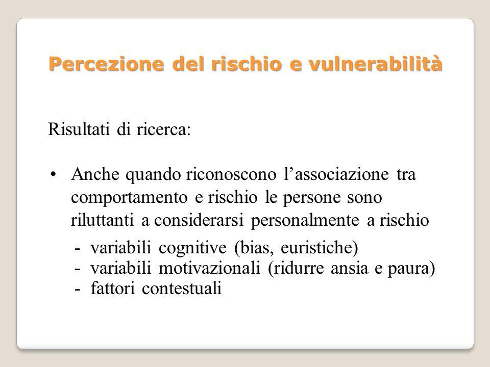 Percezione del rischio e vulnerabilità Risultati di ricerca: Anche quando riconoscono lassociazione tra comportamento e rischio le persone sono rilutt