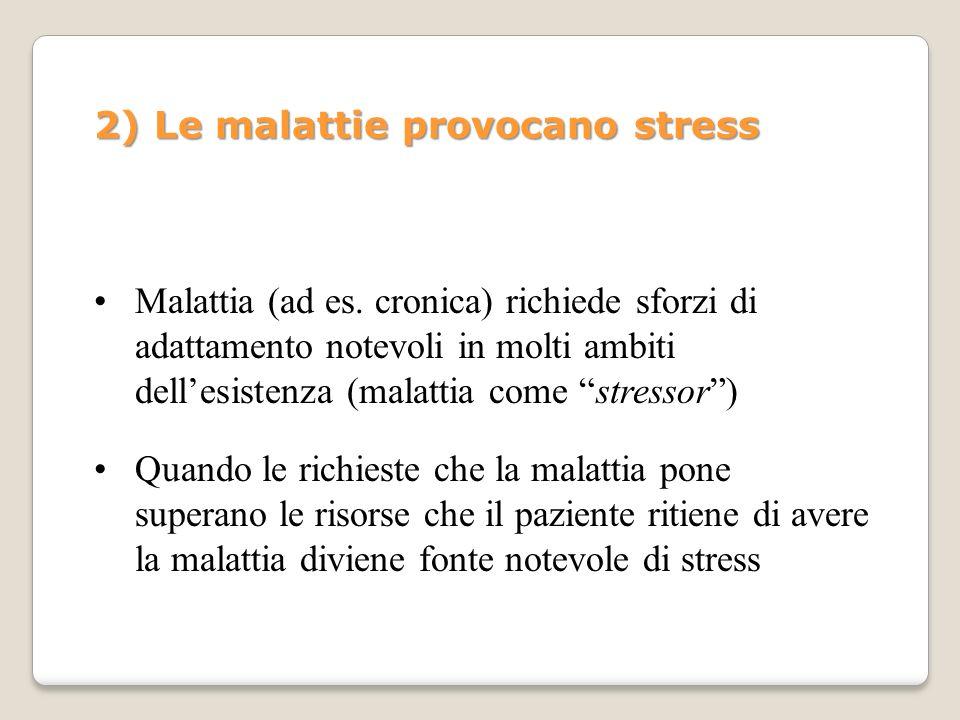 2) Le malattie provocano stress Malattia (ad es. cronica) richiede sforzi di adattamento notevoli in molti ambiti dellesistenza (malattia come stresso